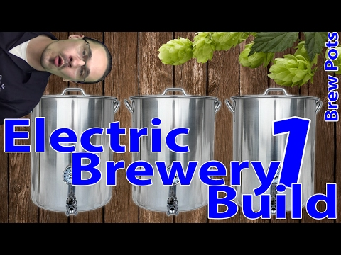 Electric Brewery Build Part 1: Brew Pots