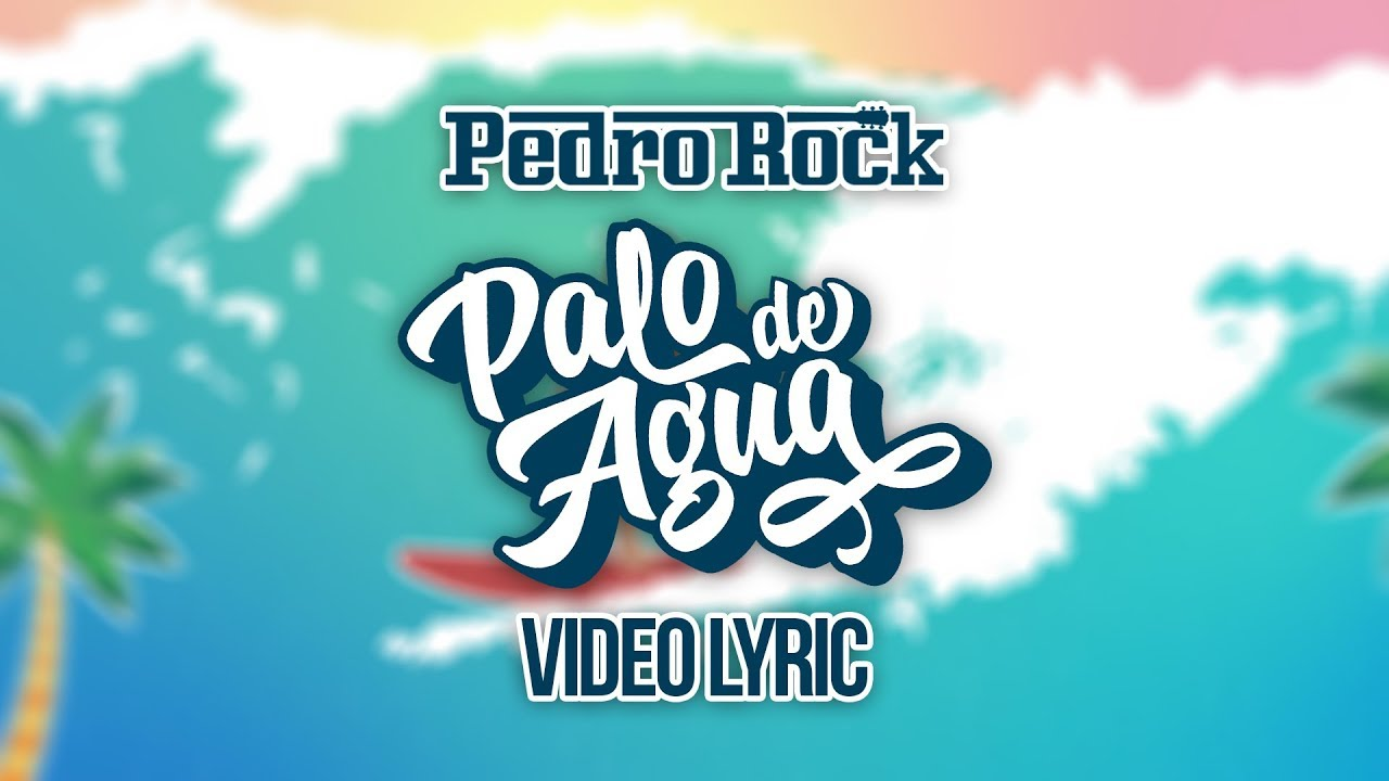 Pedro Rock - Palo de Agua (Video Lyrics)