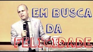 Pr. Claudio Duarte- Em busca da felicidade (30/08/2015)