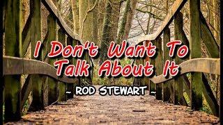 I Don't Want To Talk About It - Rod Stewart (KARAOKE VERSION)
