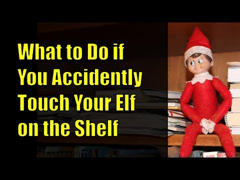 What to Do If You Accidentally Touch Your Elf on the Shelf