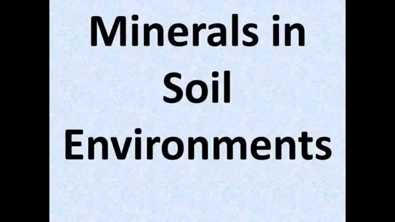 Minerals in soil environments youtube for Minerals in dirt