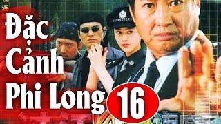 Đặc Cảnh Phi Long - Tập 16 | Phim Hành Động Trung Quốc Hay Nhất 2019 - Thuyết Minh