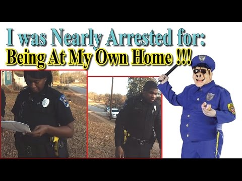 (Must watch) ~ Nearly Arrested for LIVING at my HOUSE!