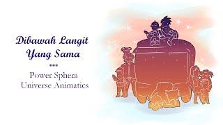 Download lagu Dibawah Langit Yang Sama [Power Sphera Universe Animatic]