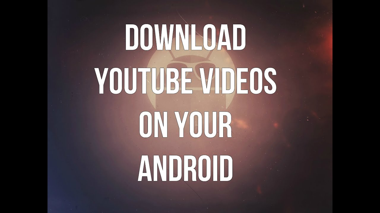#35:How To Download Youtube Videos On Your Android