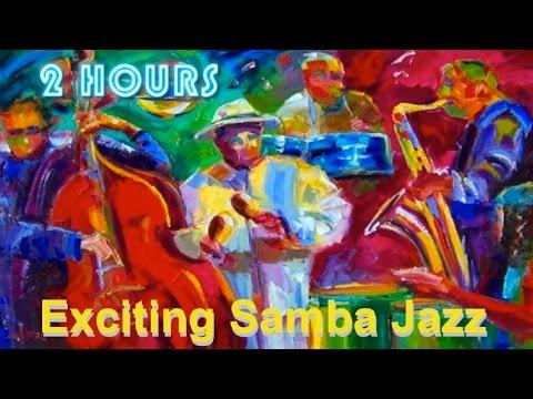 Exciting Samba Jazz & Samba Jazz Instrumental: 2 Hours of Samba Jazz Bossa Jazz