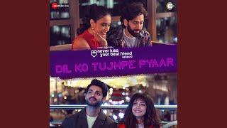 Dil Ko Tujhpe Pyaar (Never Kiss Your Best Friend) (Vishal Mishra) Mp3 Song Download