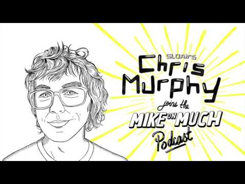Sloan's Chris Murphy (#59) | Mike on Much Podcast