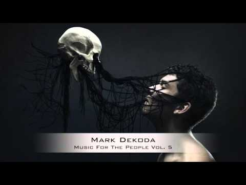 Mark Dekoda - Music For The People Vol. 5 [Dark Minimal Techno Podcast]