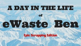 A Day in the Life of eWaste Ben (Epic Edition)