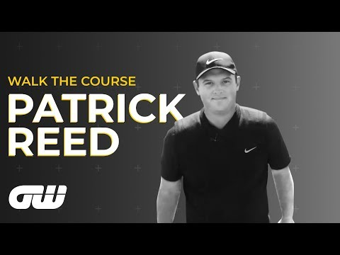 Walk The Course: Patrick Reed