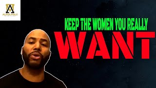 Why You Can't Keep the Women You Really Like
