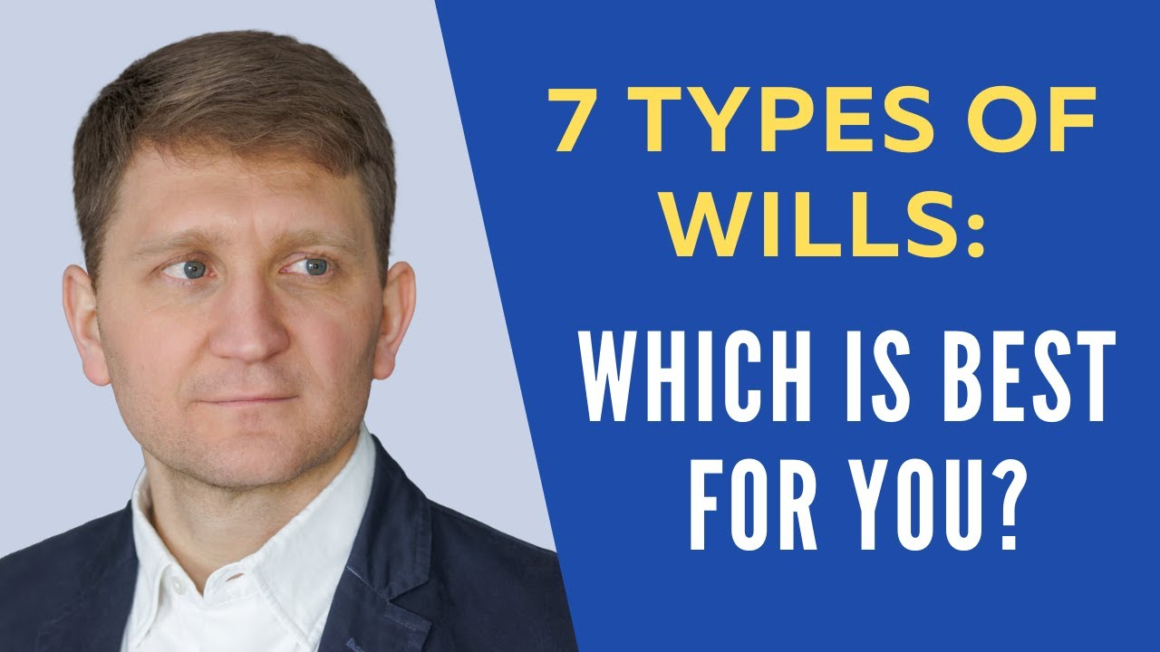 7 Types of Wills: Which is Best For You?
