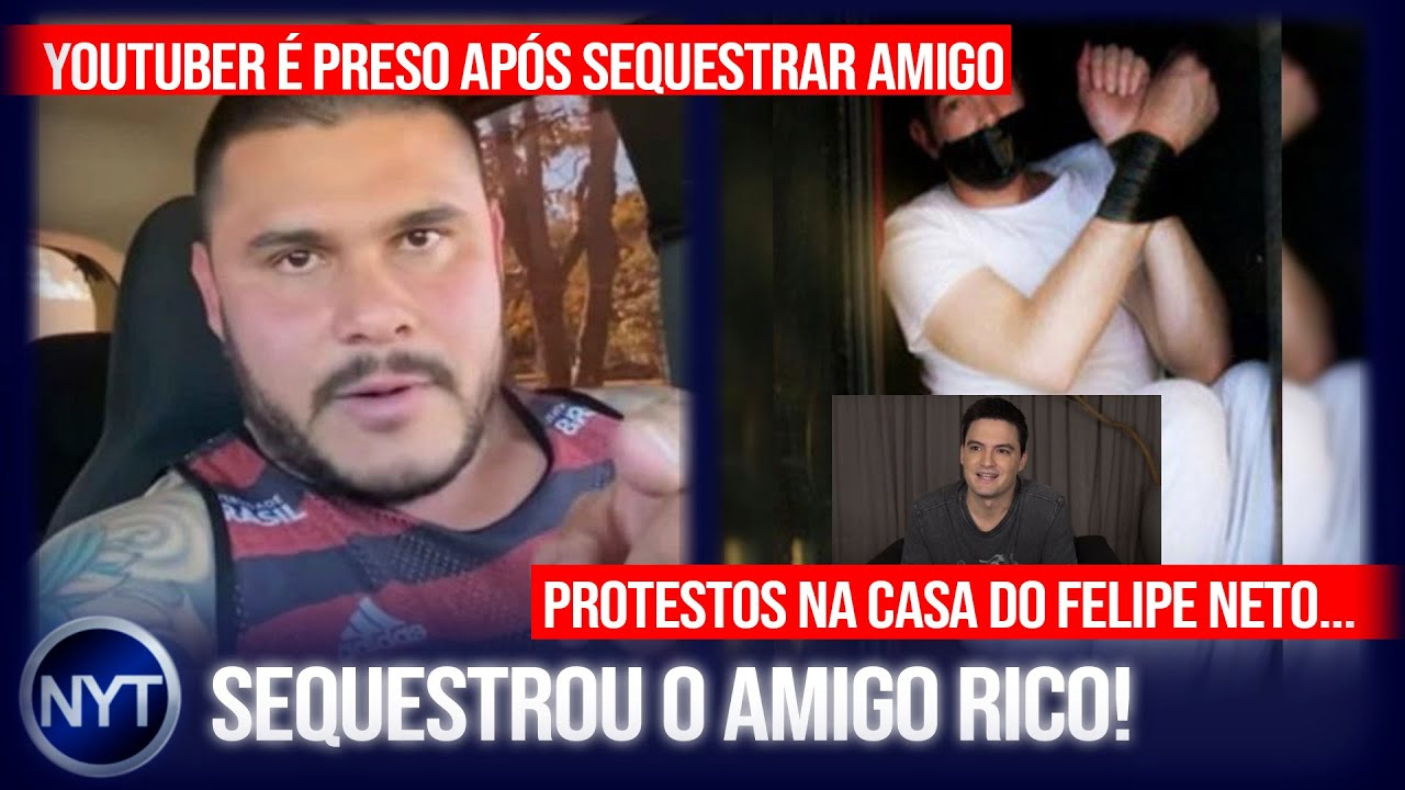YouTuber é preso após SEQUESTRAR o próprio amigo, Felipe Neto e o protesto contra ele em sua casa