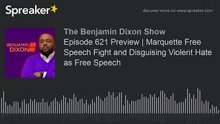 Episode 621 Preview   Marquette Free Speech Fight and Disguising Violent Hate as Free Speech