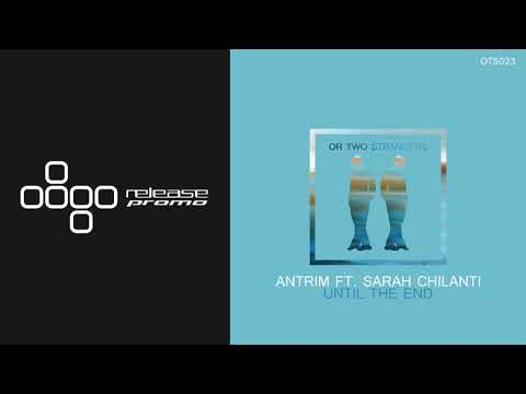 Antrim feat. Sarah Chilanti - Until The End [Or Two Strangers]