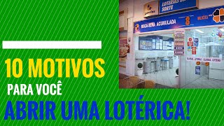 10 Motivos para Abrir uma Lotérica!