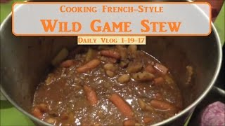Vlog 1-19-17 Cooking French-Style Wild Game Stew Video