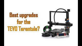 Best Tevo Tarantula Upgrades?