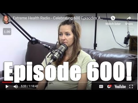 Extreme Health Radio - Celebrating 600 Episodes And Why We Do What We Do!