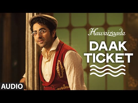 'Daak Ticket' Full AUDIO Song | Ayushmann Khurrana | Hawaizaada | Mohit Chauhan, Javed Bashir
