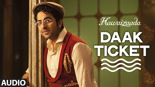 'Daak Ticket' Full AUDIO Song | Ayushmann Khurrana | Hawaizaada | Mohit Chauhan, Javed Bashir