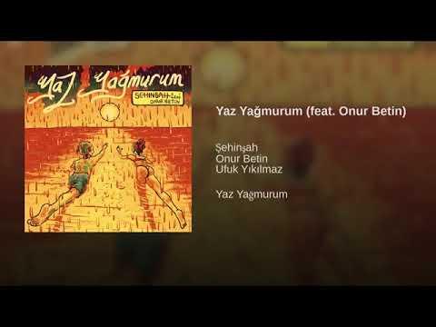 Şehinşah   Yaz Yağmurum ft  Onur Betin