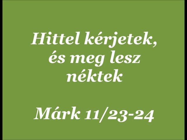 Hittel kérjetek, és meg lesz néktek!