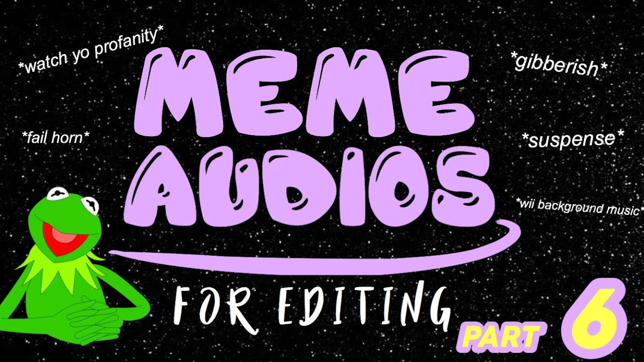 MEME AUDIOS + SOUND EFFECTS FOR EDITING | PART 6 - YouTube
