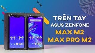 Trên tay Asus Zenfone Max M2 - Max Pro M2