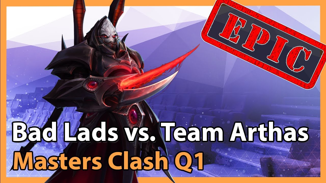 Masters Clash Q1 - Bad Lads vs. Team Arthas - Heroes of the Storm