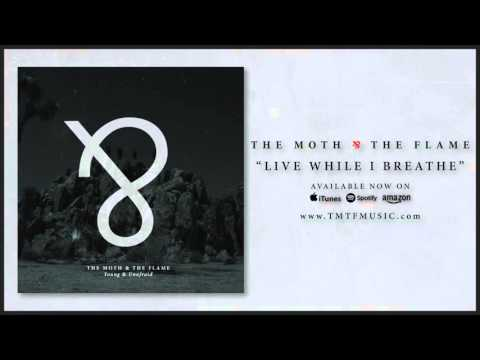 The Moth & The Flame - Live While I Breathe