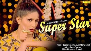 Super Star   Sapna Chaudhary   Sonu Goud   New Haryanvi Super Hit Song 2018   Sonotek Audio