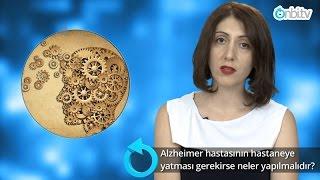 Alzheimer hastası ne zaman hastaneye yatırılmalıdır?