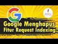 - Google Menghapus Fitur Request Indexing