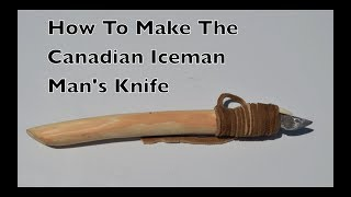 How To Make The Canadian Iceman's Knife. - Ancient Tools u0026 Weapons.