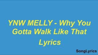 Ynw Melly Why You Gotta Walk Like That LYRICS.mp3