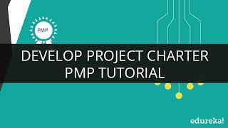 PMP Develop Project Charter | PMP Training | PMP Tutorial | Edureka