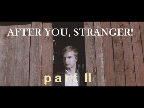 AFTER YOU, STRANGER II (mystery/thriller short film, part II)