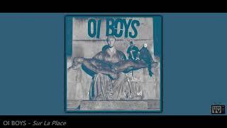 ☽‡☾ OI BOYS – Sur La Place [2021]