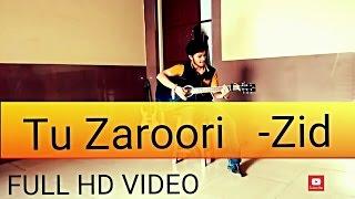 Feat. Sagar Shadangi | Song Tu Zaroori (Cover) - ZiD | Mannara | Karanvir | Sunidhi | Toshi