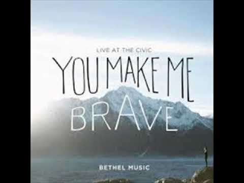 Bethel Music - You Make Me Brave: Live at the Civic - Full Album