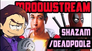 Mroowstream #5: Shazam, Deadpool 2