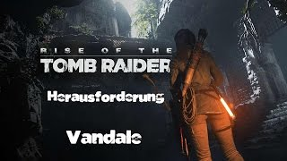 Rise of the Tomb Raider - Herausforderungs Guide: Vandale