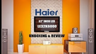 Haier 32 inch LED TV (LE32K6000) UNBOXING and REVIEW