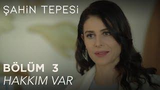 Şahin Tepesi 3. Bölüm - Hakkım Var