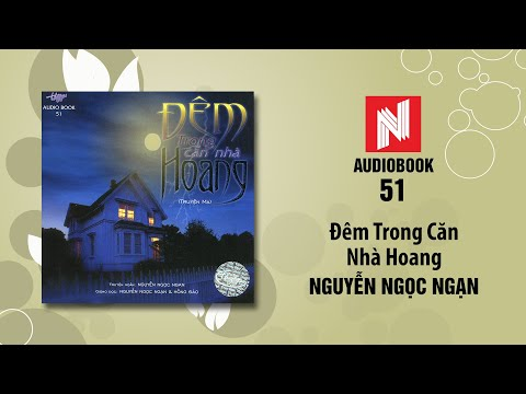 Nguyễn Ngọc Ngạn Truyện Ma   Đêm Trong Căn Nhà Hoang (Audio Book 51)