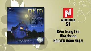 Nguyễn Ngọc Ngạn Truyện Ma | Đêm Trong Căn Nhà Hoang (Audio Book 51)