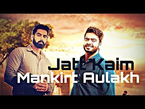 Jatt Kaim ~ Mankirt Aulakh Ft.Parmish Verma | New Punjabi Songs 2016